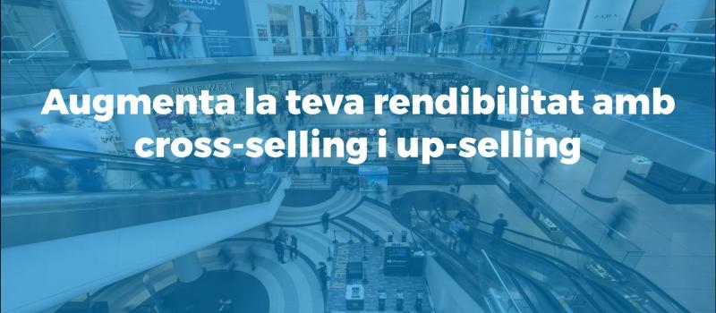 com-augmentar-la-rendibilitat-amb-cross-selling-i-up-selling